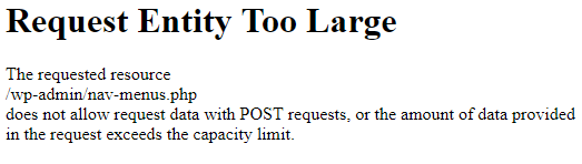 Request Entity Too Large - The requested resource /wp-admin/nav-menus.php does not allow request data with POST requests, or the amount of data provided in the request exceeds the capacity limit.